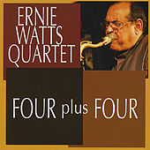 FOUR plus FOUR by Ernie Watts