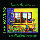 Your Beauty is an Ardent Arrow by The Ravens
