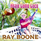 Abajo Como Coco von Ray Boone