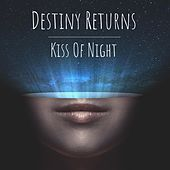 Kiss of Night by Destiny Returns