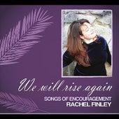 We Will Rise Again: Songs of Encouragement by Rachel Finley