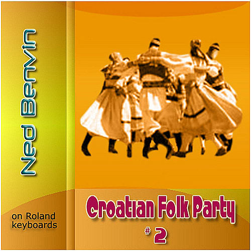 Croatian Folk Party 2 by Ned Benvin