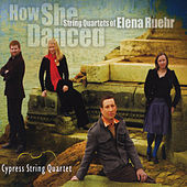 How She Danced: String Quartets of Elena Ruehr by Cypress String Quartet