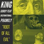 Root of All Evil von King Gordy