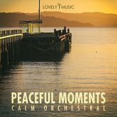 Peaceful Moments - Calm Orchestral by Lovely Music Library