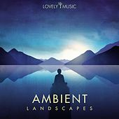Ambient Landscapes by Lovely Music Library