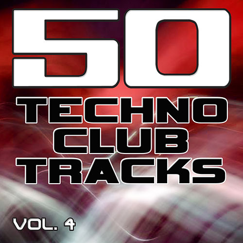 50 Techno Club Tracks Vol. 4 - Best of Techno, Electro House, Trance & Hands Up by Various Artists