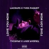 Love You Now von Lacraps
