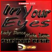 In Your Eyes (Lady Dance Make Love Sub Dub Club) de DJ Dangerous Raj Desai