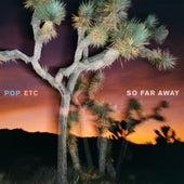 So Far Away by POP ETC