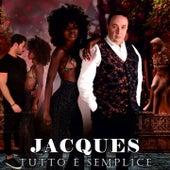 Tutto è semplice de Jacques