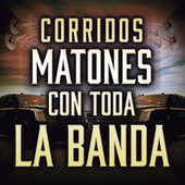Corridos Matones Con Toda La Banda by Various Artists