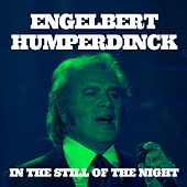 Engelbert Humperdinck. In the Still of the Night van Engelbert Humperdinck