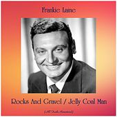 Rocks And Gravel / Jelly Coal Man (All Tracks Remastered) by Frankie Laine