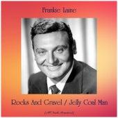 Rocks And Gravel / Jelly Coal Man (All Tracks Remastered) von Frankie Laine