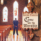 Come Let Us Worship by Squire Parsons