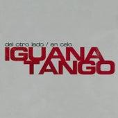 Del Otro Lado / En Celo by Iguana Tango