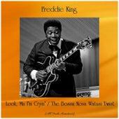 Look, Ma I'm Cryin' / The Bossa Nova Watusi Twist (All Tracks Remastered) by Freddie King