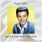 Just Ask Your Heart / Two Fools (All Tracks Remastered) von Frankie Avalon