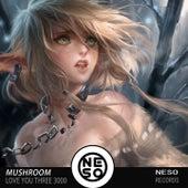Love You Three 3000 de Mushroom