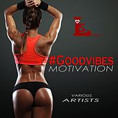 #goodvibes Motivation de Various Artists