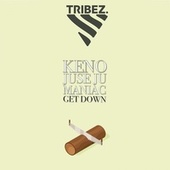 Get Down (feat. Juse Ju, Keno & Maniac) by Tribez