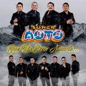 Fue un Error Amarte... by Super Auto
