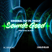 Sounds Good (feat. Truly) by General Fly