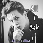 All I Ask (Acoustic Version) by Kevin Collins