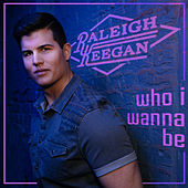Who I Wanna Be by Raleigh Keegan
