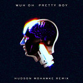 Pretty Boy (Hudson Mohawke Remix) von Wuh Oh