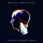 Pretty Boy (Hudson Mohawke Remix) di Wuh Oh