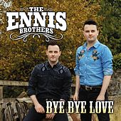 Bye Bye Love by The Ennis Brothers