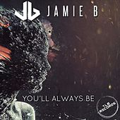 You'll Always Be de JamieB