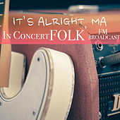 It's Alright, Ma In Concert Folk FM Broadcast de Various Artists