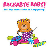 Lullaby Renditions of Katy Perry de Rockabye Baby!