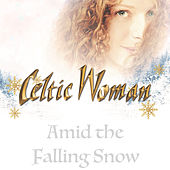 Amid the Falling Snow by Celtic Woman