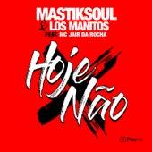 Hoje Não (Radio Mix) by Mastik Soul
