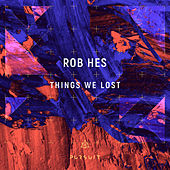 Things We Lost by Rob Hes
