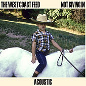 Not Giving In (Acoustic) von The West Coast Feed