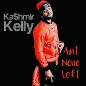 Aint None Left (Remastered) de Ka$hmir Kelly