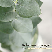 Relaxing Lounge: Deep Sleep, Serenity Atmosphere by The Relaxation