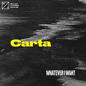 Whatever I Want by Carta