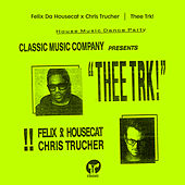 Thee Trk! by Felix Da Housecat