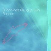 Runner by Machines Always Win