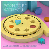 Born To Be With You (feat. Hugo Virgo) de Alex del Toro