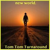 Tom Tom Turnaround de New World