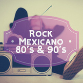 Rock Mexicano. 80's & 90's de Various Artists