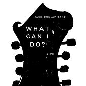 What Can I Do? (Live) by Jack Dunlap Band