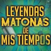 Leyendas Matonas De Mis Tiempos by Various Artists